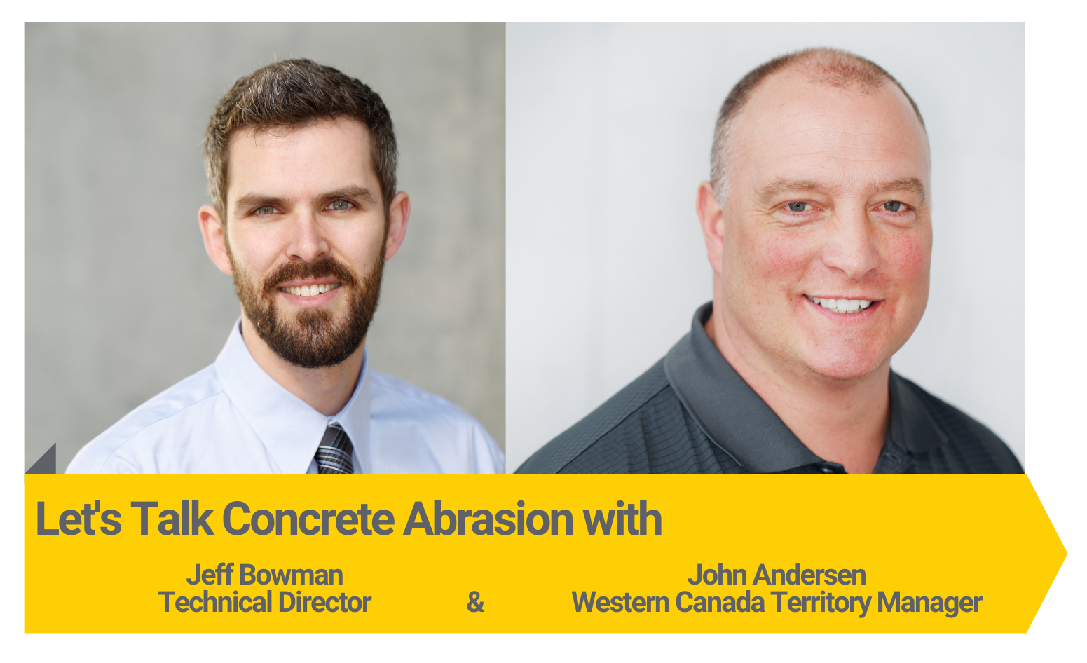 Let's talk concrete abrasion with Technical Director Jeff Bowman and Western Canada Territory Manager John Andersen.